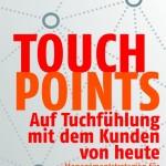 Touchpoints - Auf Tuchfühlung mit den Kunden von heute