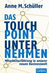 Anne M. Schüller:  Das Touchpoint-Unternehmen Mitarbeiterführung in unserer neuen Businesswelt